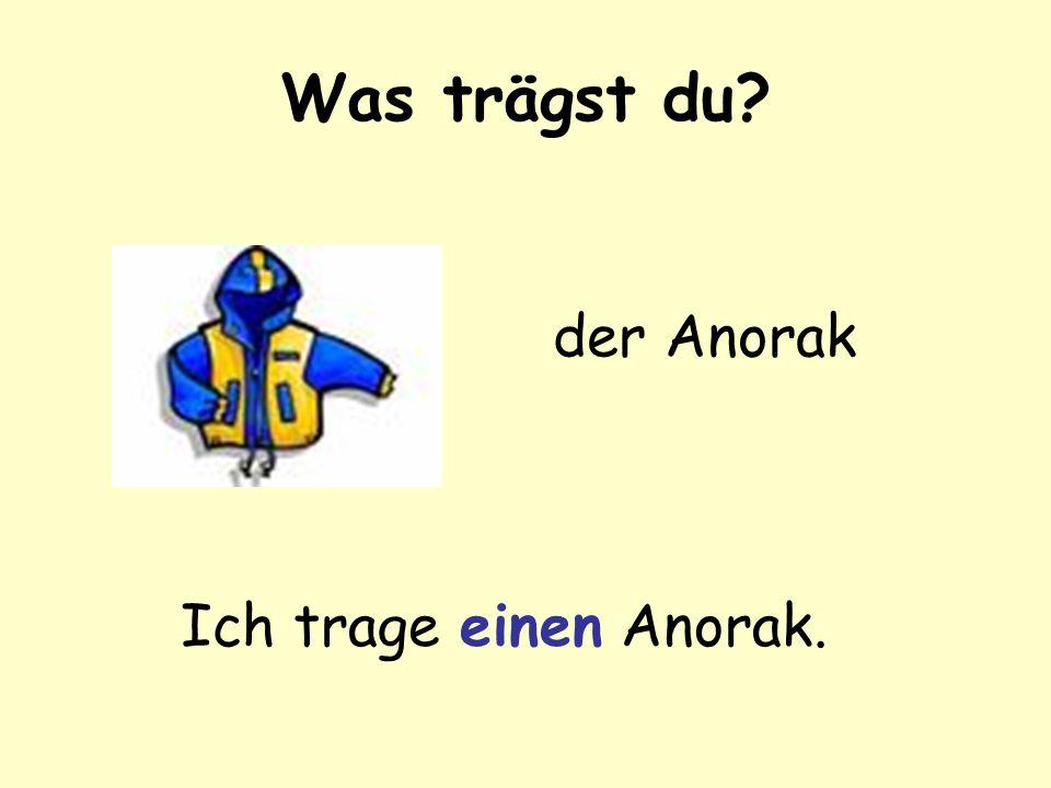 Was trägst du der Anorak Ich trage einen Anorak.