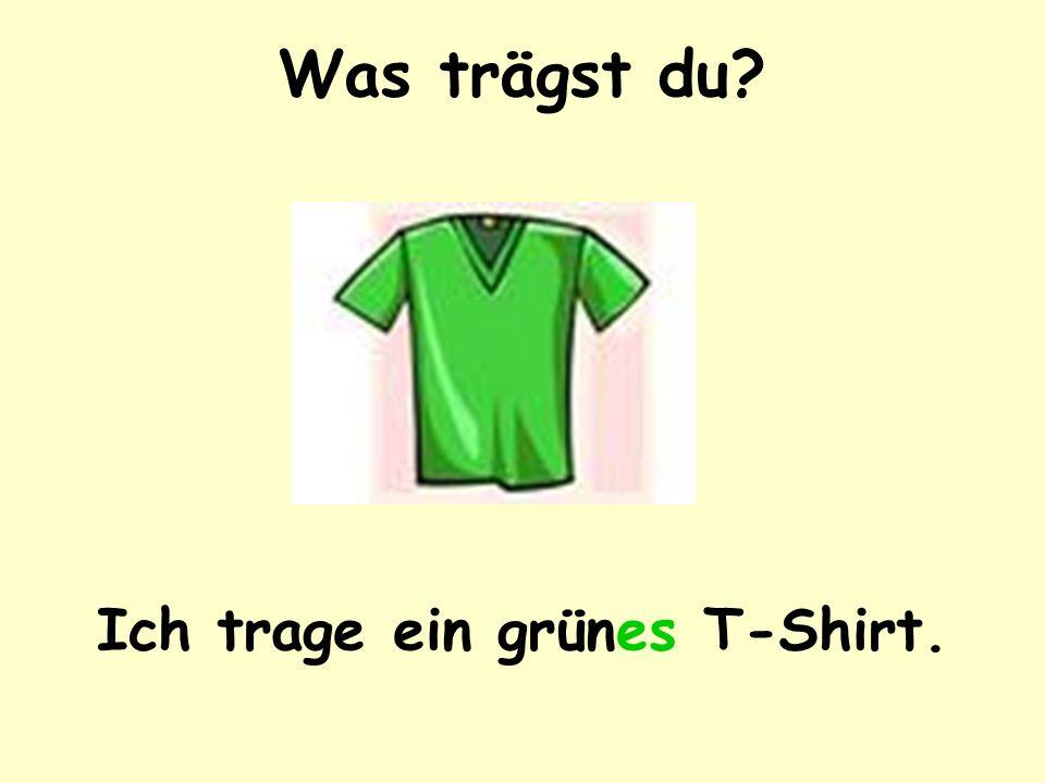 Was trägst du Ich trage ein grünes T-Shirt.