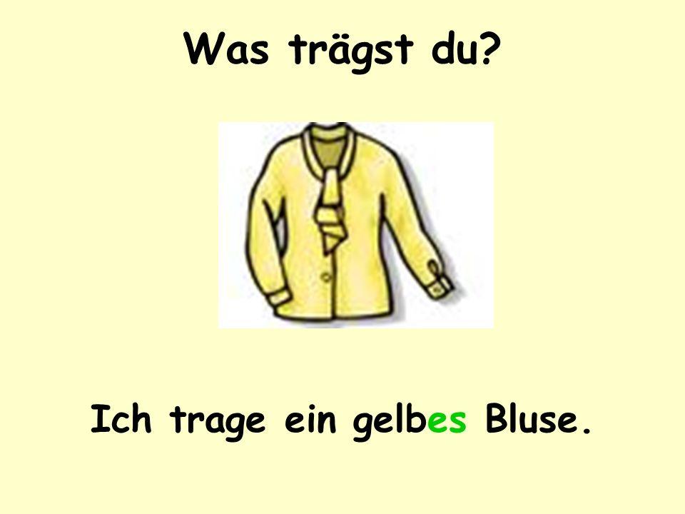 Was trägst du Ich trage ein gelbes Bluse.