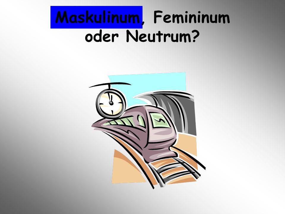 Maskulinum, Femininum oder Neutrum