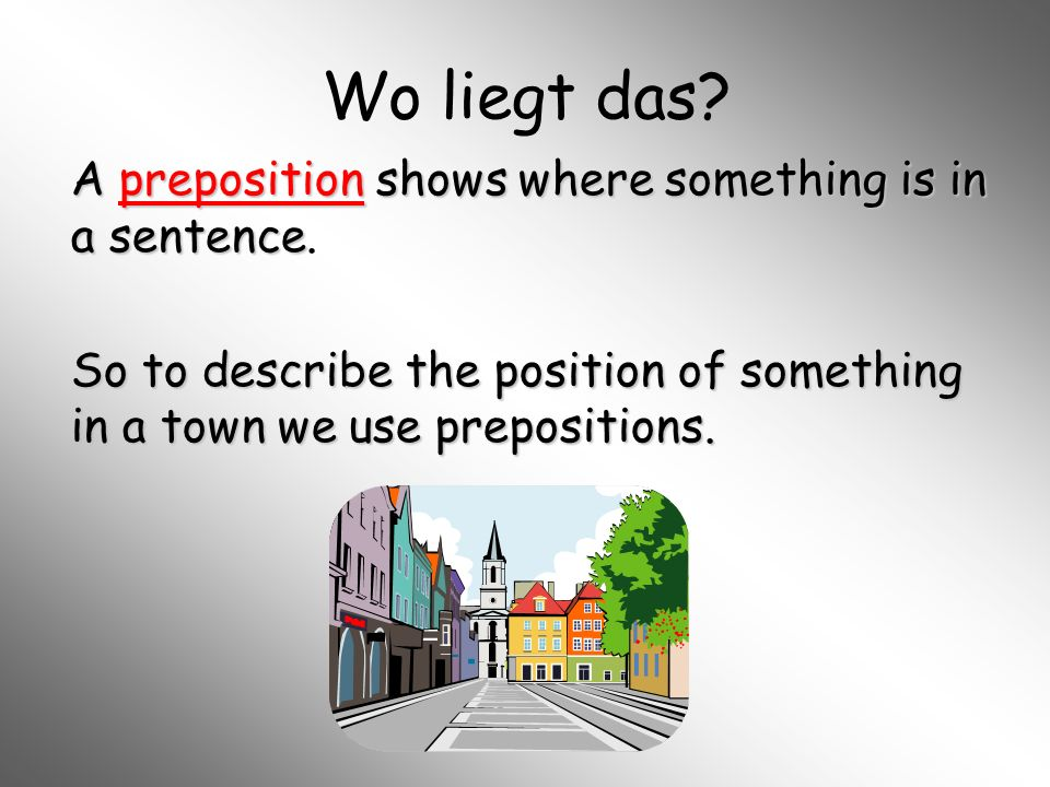 Wo liegt das A preposition shows where something is in a sentence.