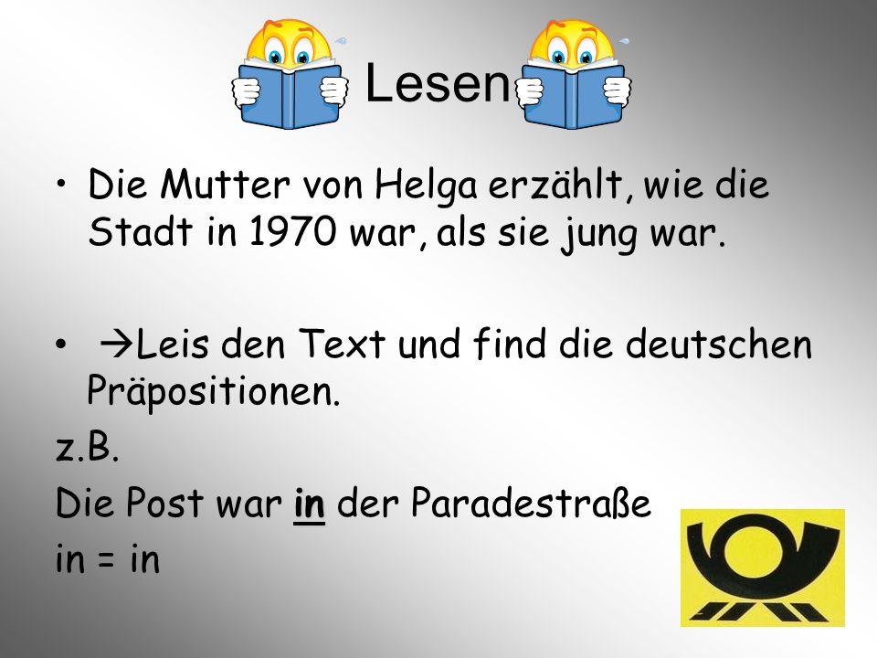 Lesen Die Mutter von Helga erzählt, wie die Stadt in 1970 war, als sie jung war. Leis den Text und find die deutschen Präpositionen.