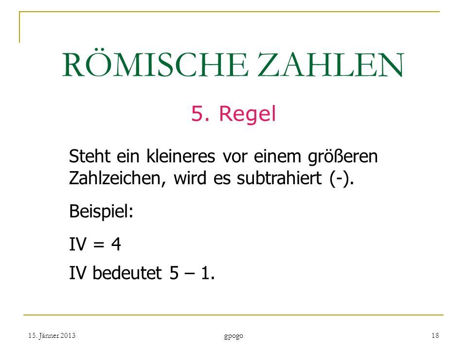 RÖMISCHE ZAHLEN5. Regel. Steht ein kleineres vor einem größeren Zahlzeichen, wird es subtrahiert (-).