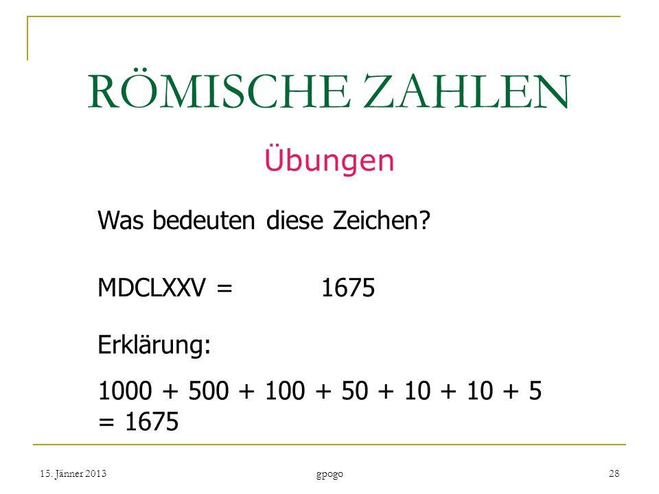 RÖMISCHE ZAHLEN Übungen Was bedeuten diese Zeichen MDCLXXV = 1675