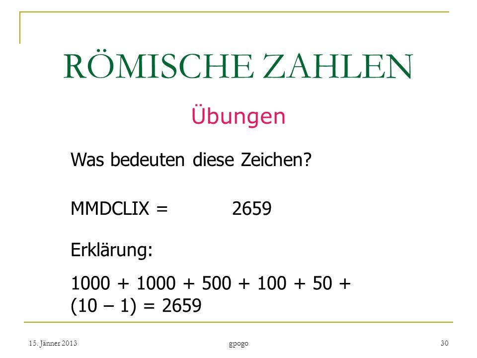RÖMISCHE ZAHLEN Übungen Was bedeuten diese Zeichen MMDCLIX = 2659