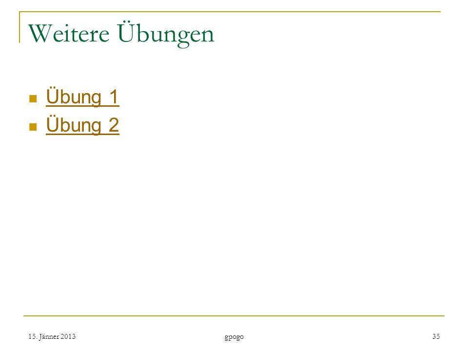 Weitere Übungen Übung 1 Übung 2 15. Jänner 2013 gpogo