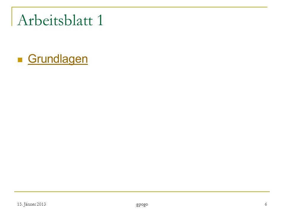 Arbeitsblatt 1 Grundlagen 15. Jänner 2013 gpogo