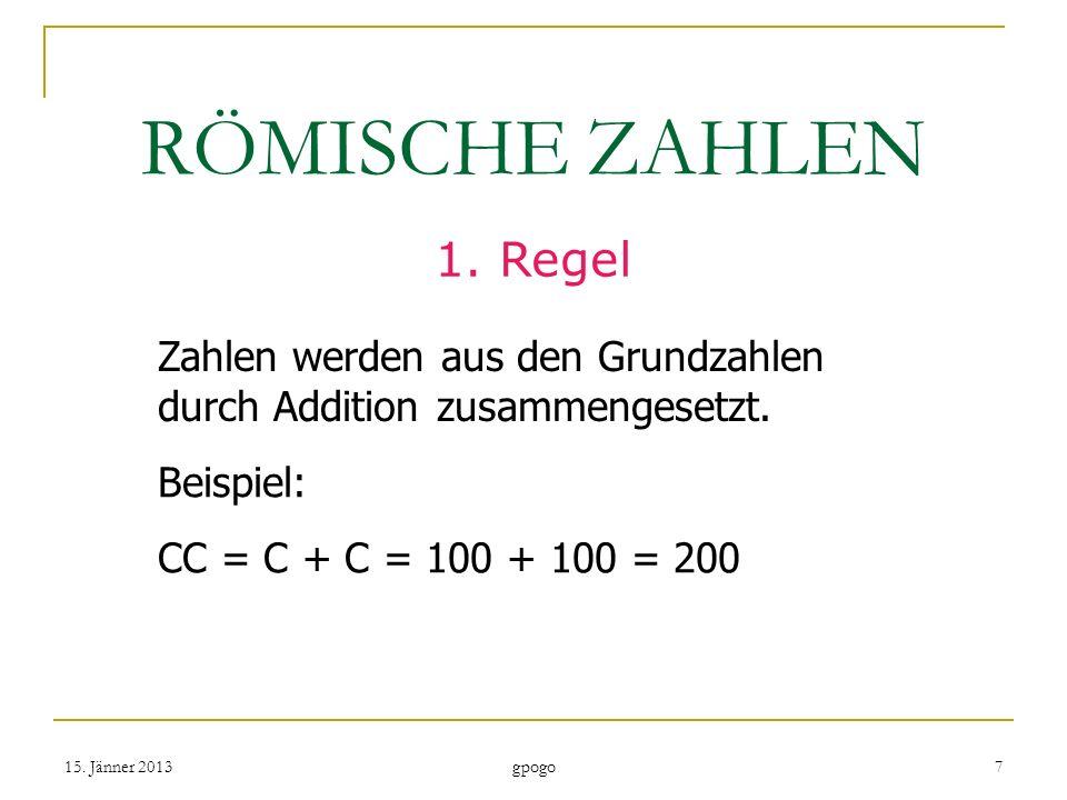RÖMISCHE ZAHLEN 1. Regel. Zahlen werden aus den Grundzahlen durch Addition zusammengesetzt. Beispiel: