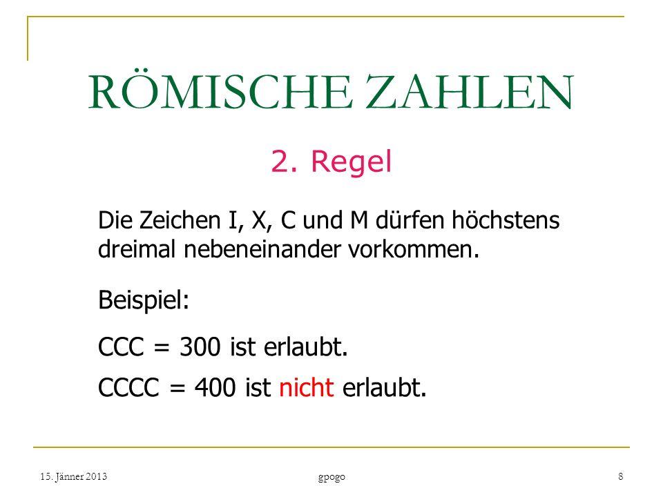 RÖMISCHE ZAHLEN 2. Regel Beispiel: CCC = 300 ist erlaubt.