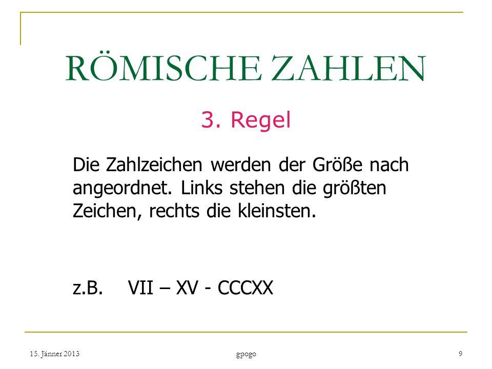 RÖMISCHE ZAHLEN3. Regel. Die Zahlzeichen werden der Größe nach angeordnet. Links stehen die größten Zeichen, rechts die kleinsten.
