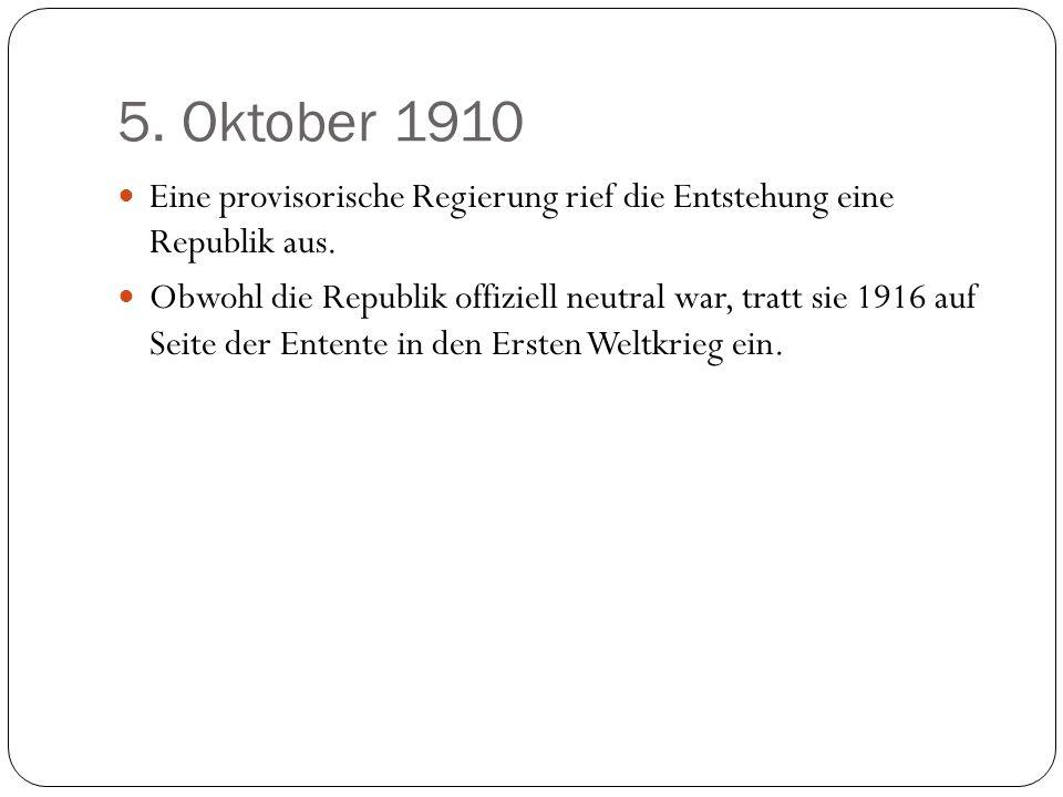 5. Oktober 1910 Eine provisorische Regierung rief die Entstehung eine Republik aus.