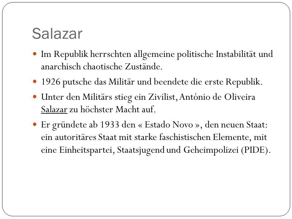 Salazar Im Republik herrschten allgemeine politische Instabilität und anarchisch chaotische Zustände.