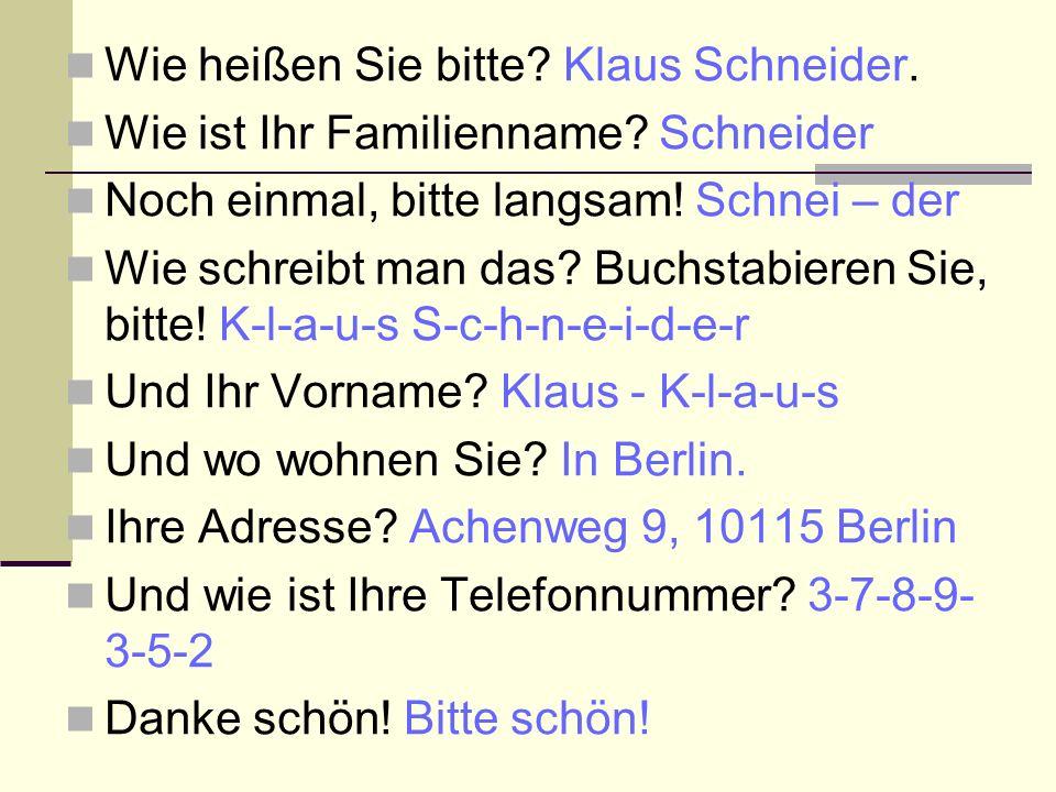 Wie heißen Sie bitte Klaus Schneider.