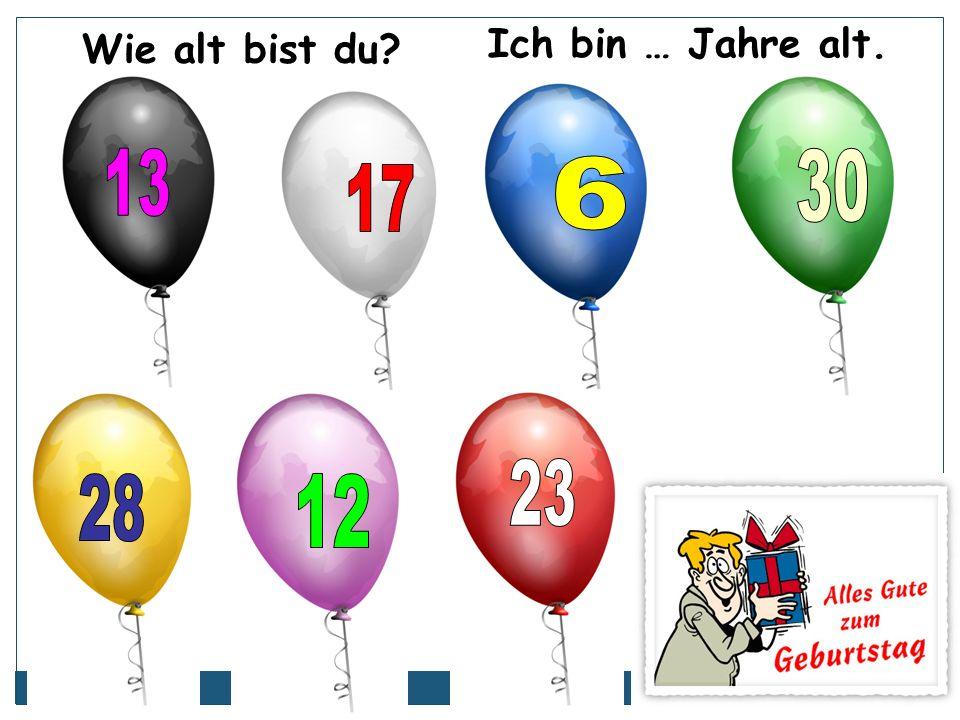 Wie alt bist du Ich bin … Jahre alt. 13 30 6 17 23 28 12