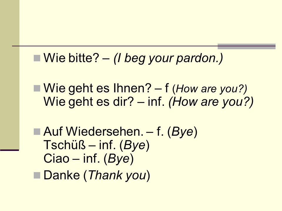 Wie bitte – (I beg your pardon.)