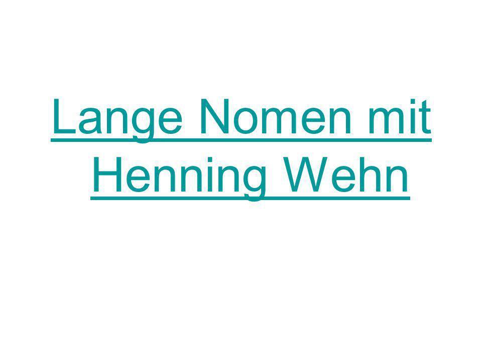 Lange Nomen mit Henning Wehn