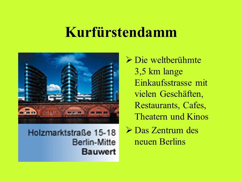Kurfürstendamm Die weltberühmte 3,5 km lange Einkaufsstrasse mit vielen Geschäften, Restaurants, Cafes, Theatern und Kinos.