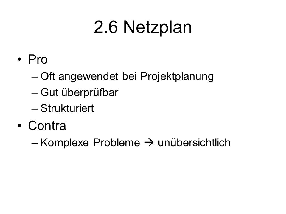 2.6 Netzplan Pro Contra Oft angewendet bei Projektplanung