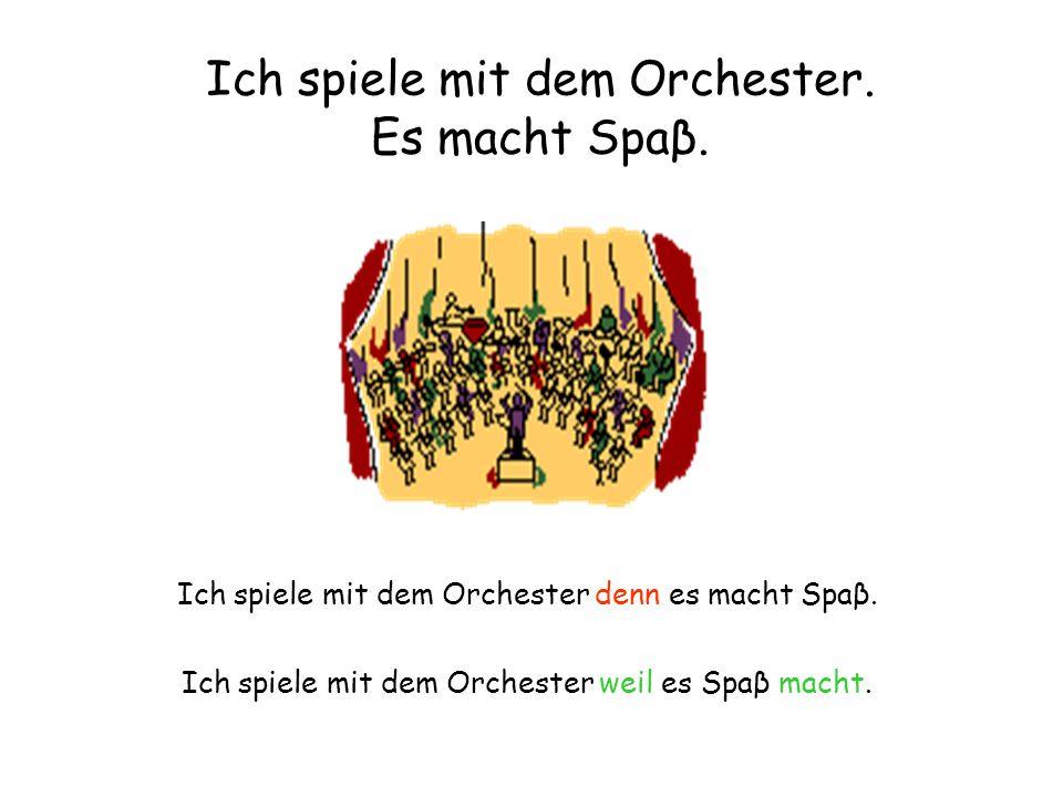 Ich spiele mit dem Orchester. Es macht Spaβ.