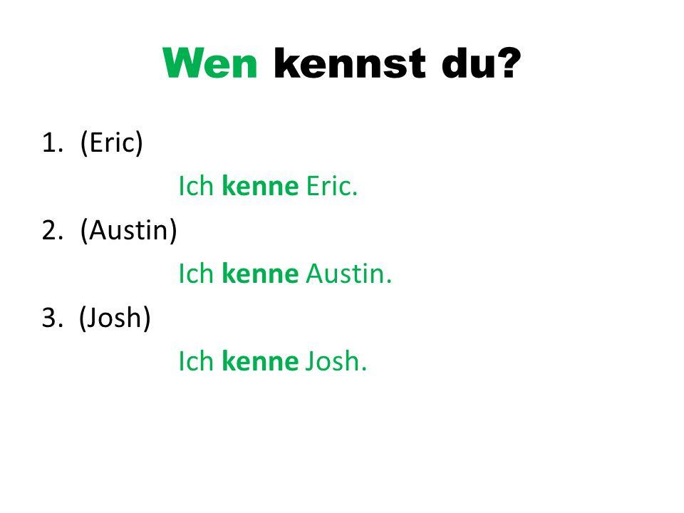 Wen kennst du (Eric) Ich kenne Eric. (Austin) Ich kenne Austin.