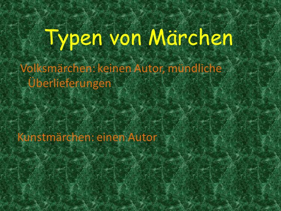 Typen von Märchen Volksmärchen: keinen Autor, mündliche Überlieferungen Kunstmärchen: einen Autor
