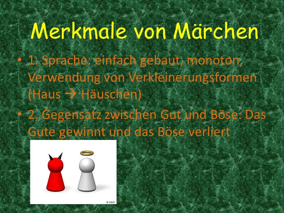 Merkmale von Märchen 1. Sprache: einfach gebaut, monoton, Verwendung von Verkleinerungsformen (Haus  Häuschen)