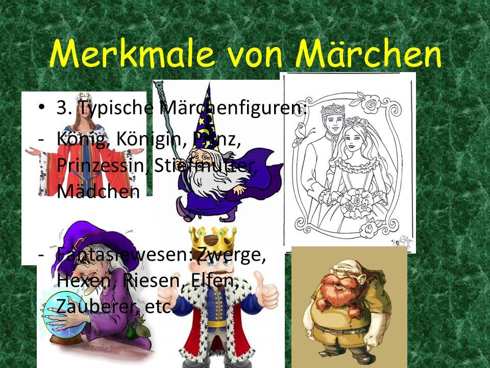 Merkmale von Märchen 3. Typische Märchenfiguren: