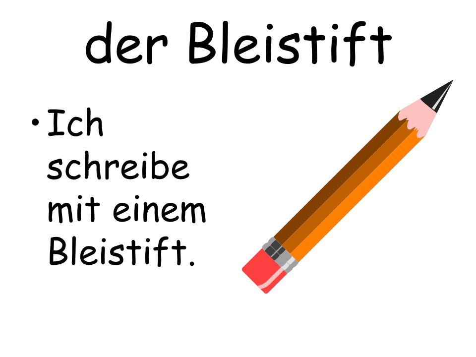 der Bleistift Ich schreibe mit einem Bleistift.