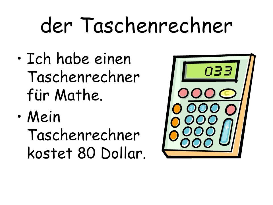 der Taschenrechner Ich habe einen Taschenrechner für Mathe.