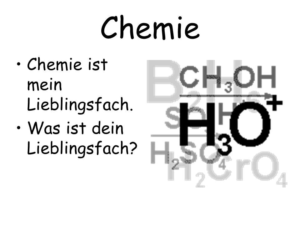 Chemie Chemie ist mein Lieblingsfach. Was ist dein Lieblingsfach