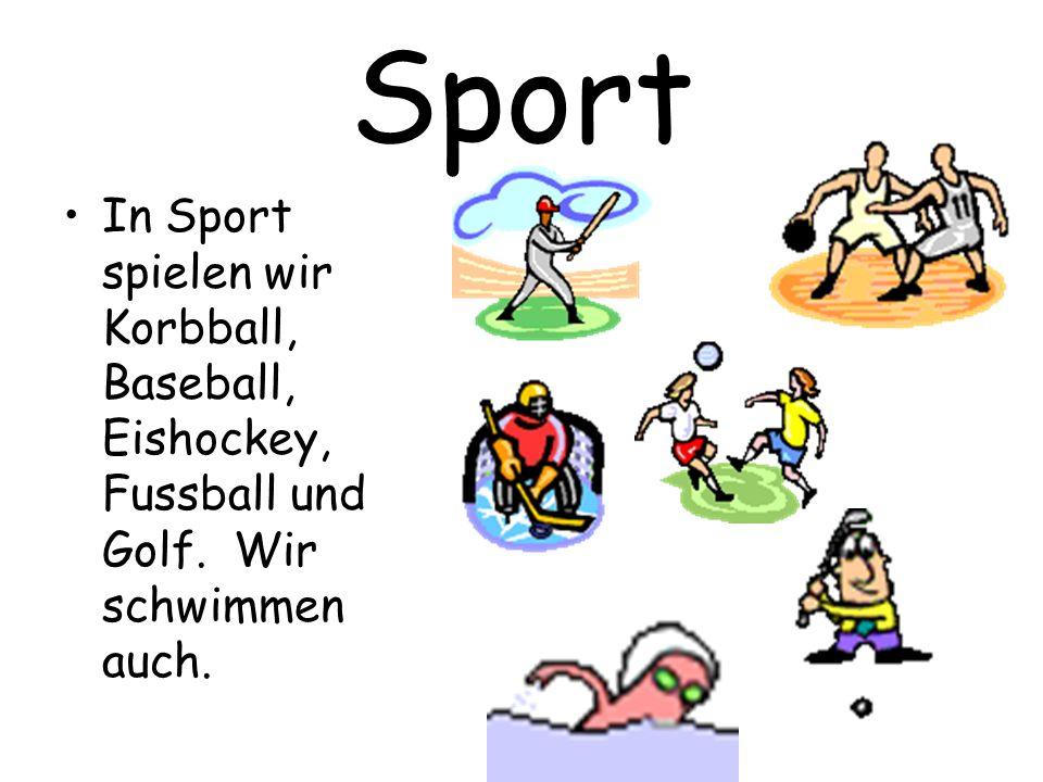 Sport In Sport spielen wir Korbball, Baseball, Eishockey, Fussball und Golf. Wir schwimmen auch.