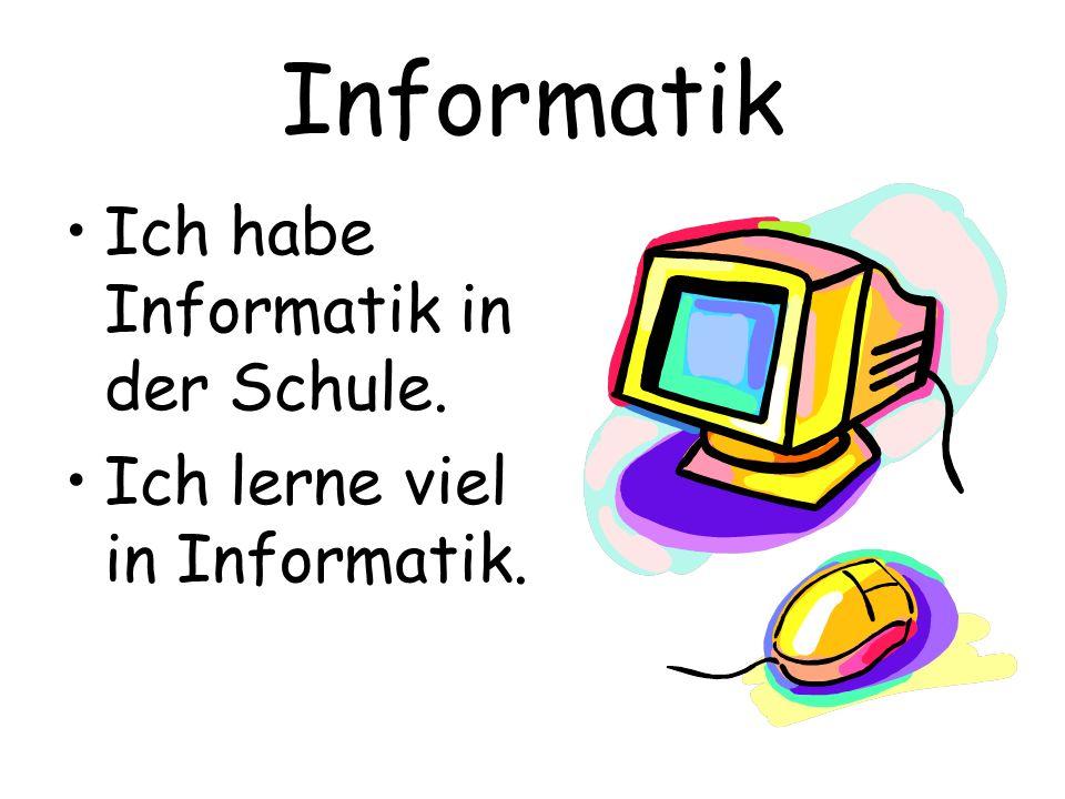 Informatik Ich habe Informatik in der Schule.