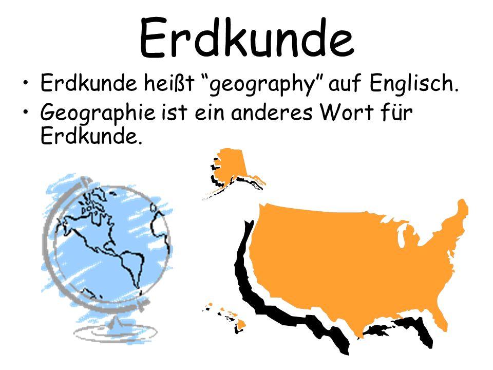 Erdkunde Erdkunde heißt geography auf Englisch.