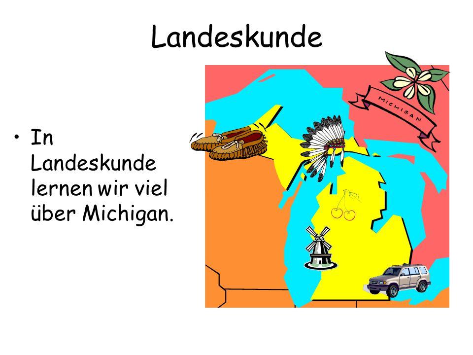 Landeskunde In Landeskunde lernen wir viel über Michigan.
