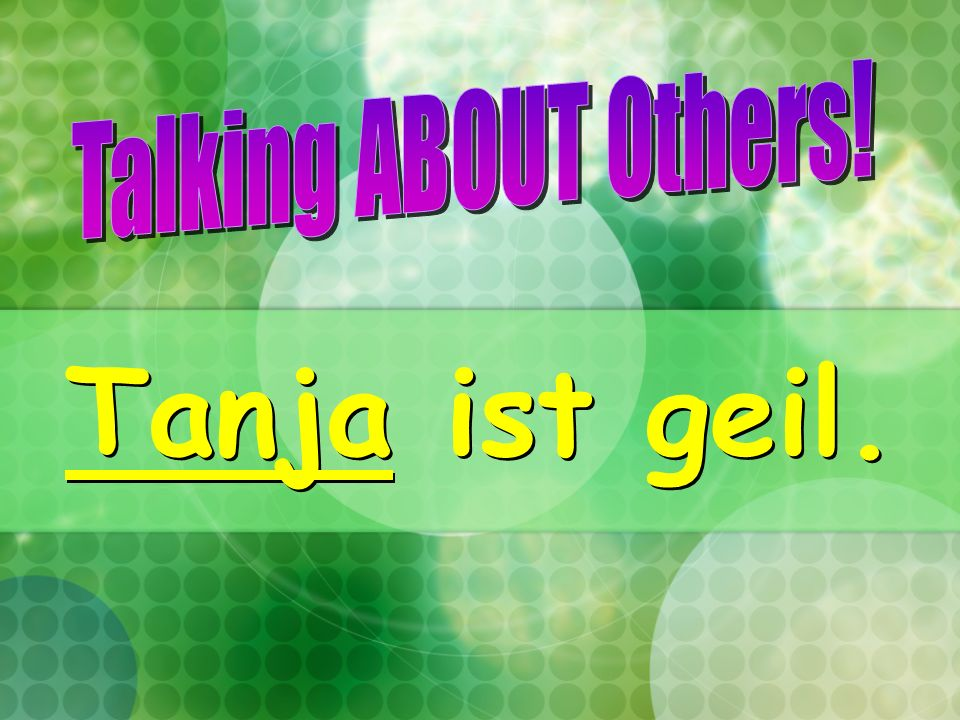 Talking ABOUT Others! Tanja ist geil.