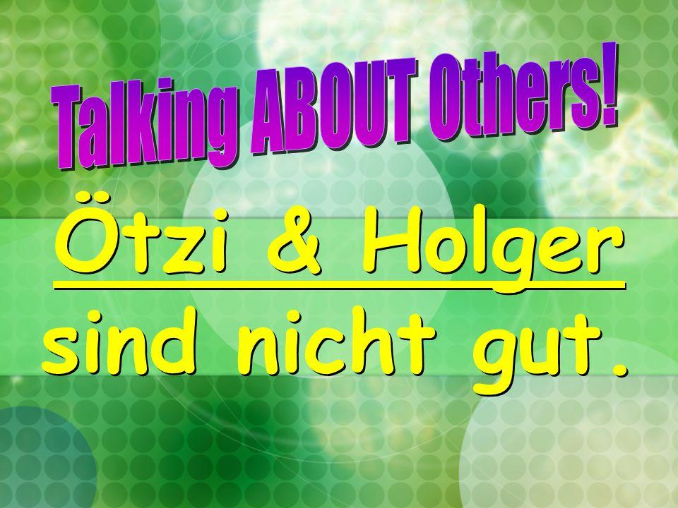 Ötzi & Holger sind nicht gut.