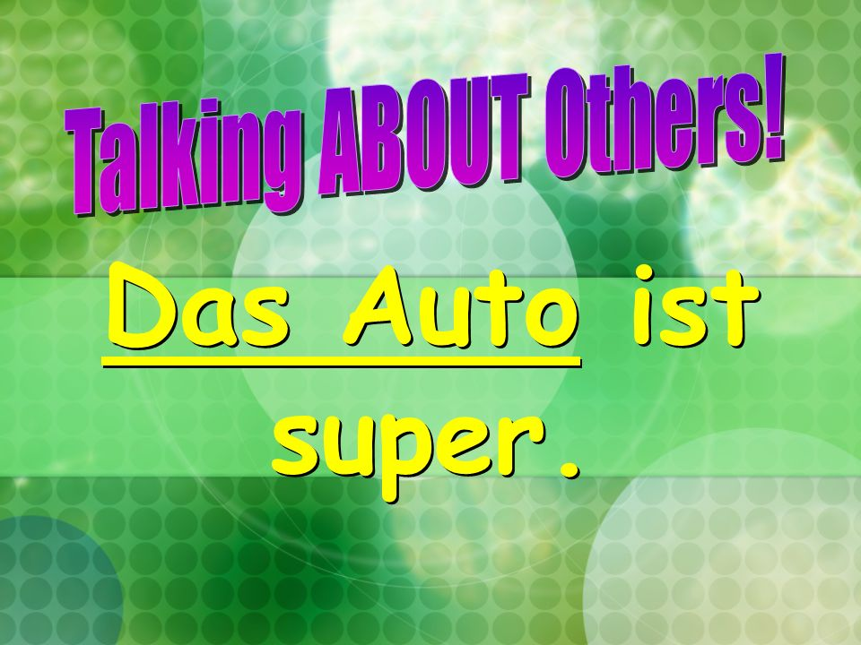 Talking ABOUT Others! Das Auto ist super.