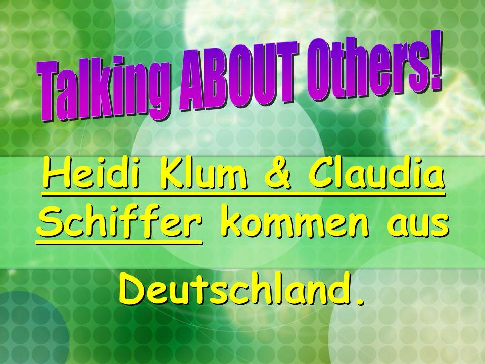 Heidi Klum & Claudia Schiffer kommen aus Deutschland.