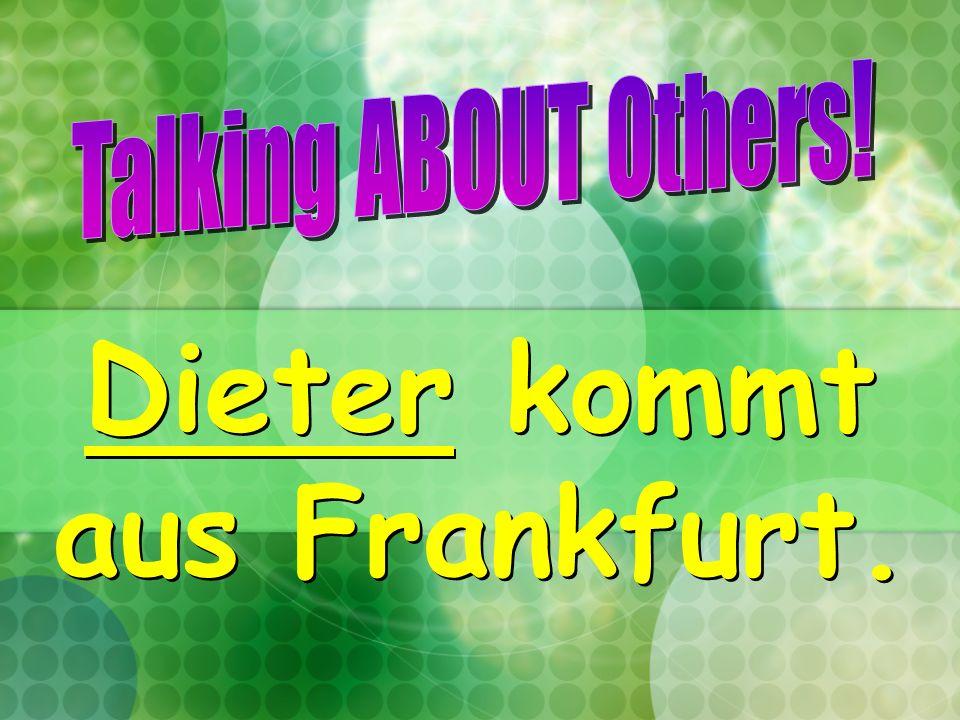 Dieter kommt aus Frankfurt.