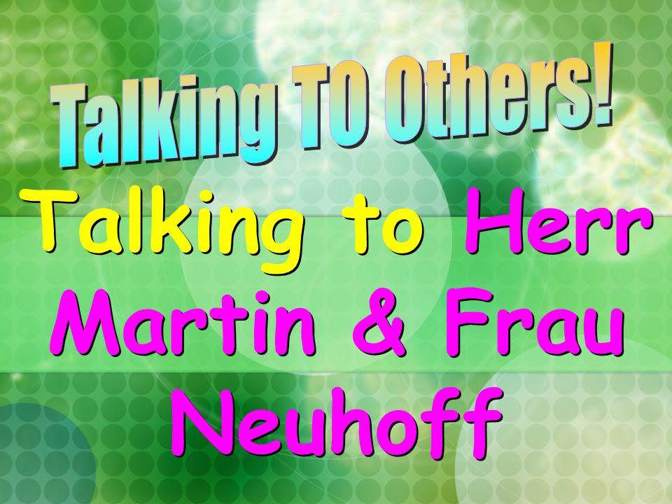 Talking to Herr Martin & Frau Neuhoff