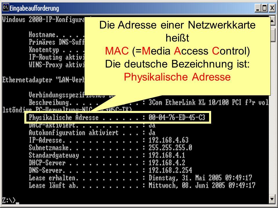Die Adresse einer Netzwerkkarte heißt MAC (=Media Access Control)
