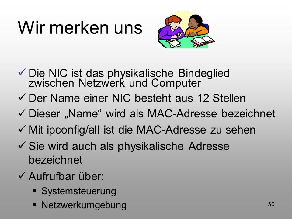 Wir merken uns Die NIC ist das physikalische Bindeglied zwischen Netzwerk und Computer. Der Name einer NIC besteht aus 12 Stellen.