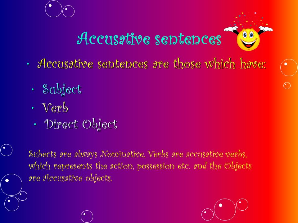 Accusative sentences Accusative sentences are those which have: