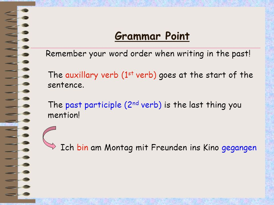 Grammar Point Remember your word order when writing in the past!