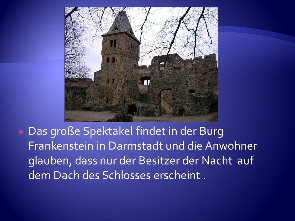 Das große Spektakel findet in der Burg Frankenstein in Darmstadt und die Anwohner glauben, dass nur der Besitzer der Nacht auf dem Dach des Schlosses erscheint .