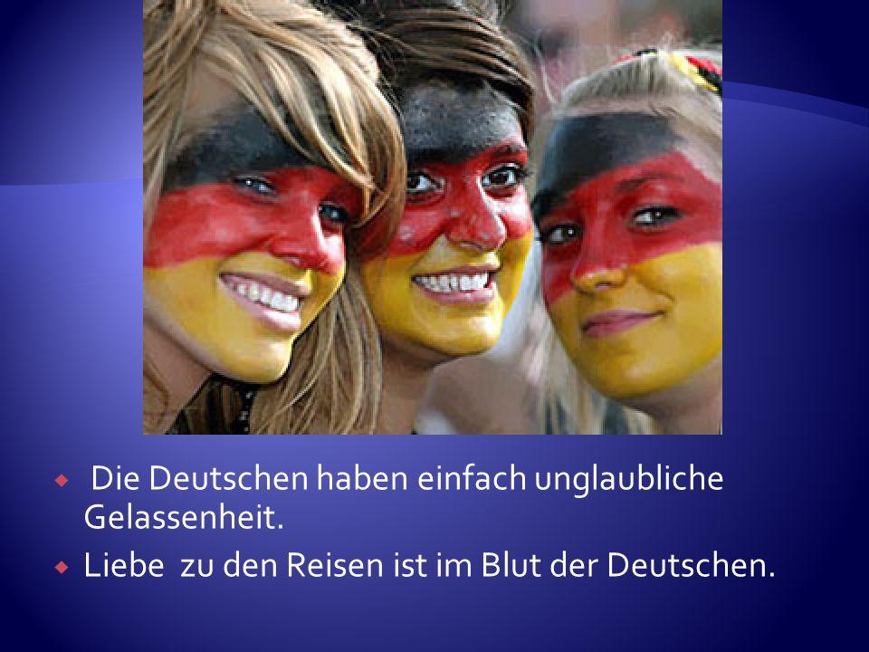 Die Deutschen haben einfach unglaubliche Gelassenheit.