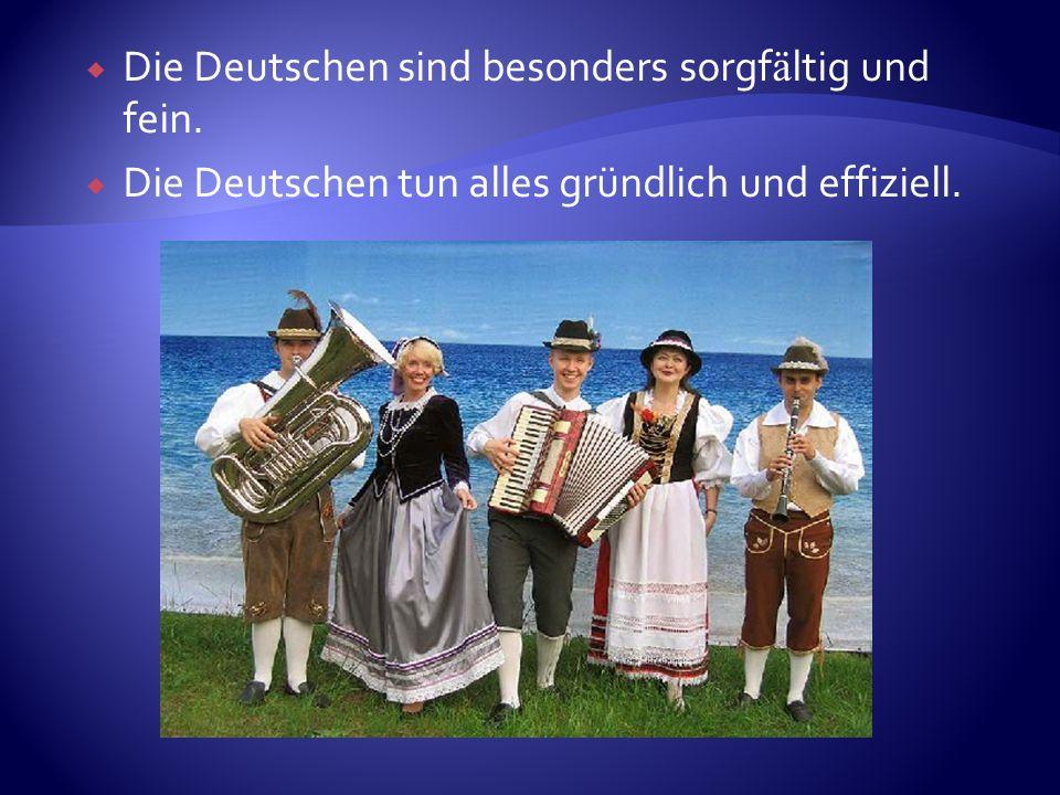 Die Deutschen sind besonders sorgfältig und fein.
