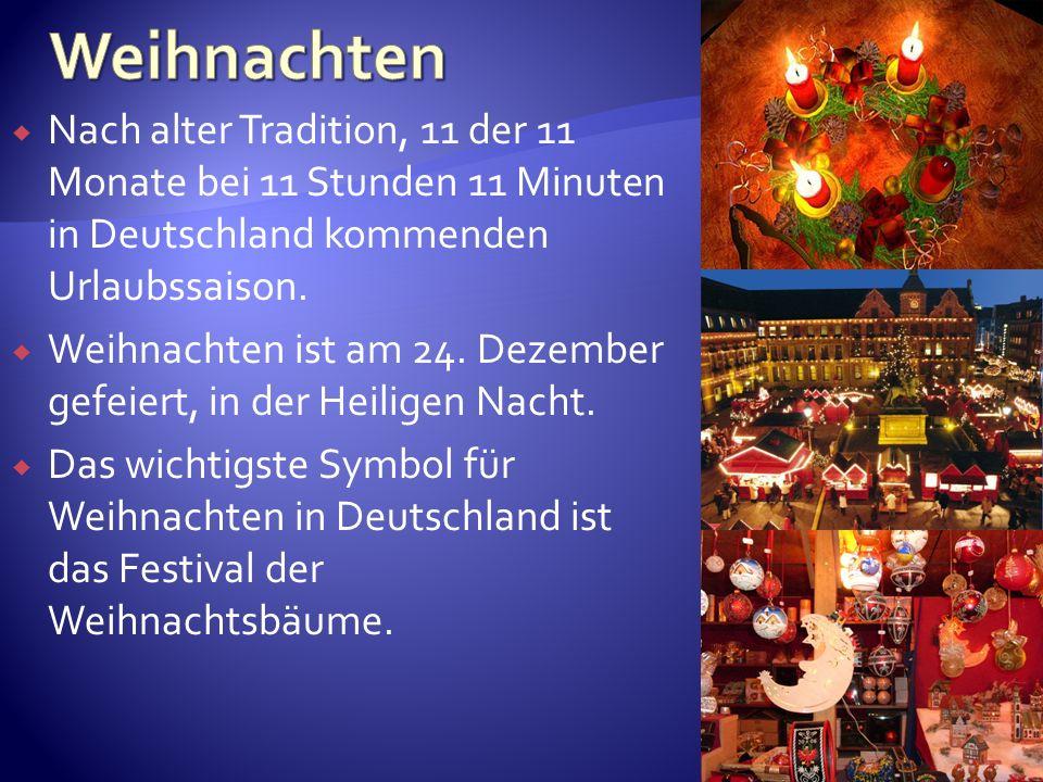 Weihnachten Nach alter Tradition, 11 der 11 Monate bei 11 Stunden 11 Minuten in Deutschland kommenden Urlaubssaison.