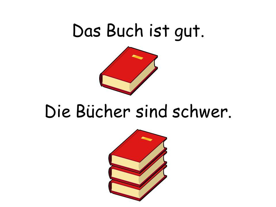 Das Buch ist gut. Die Bücher sind schwer.