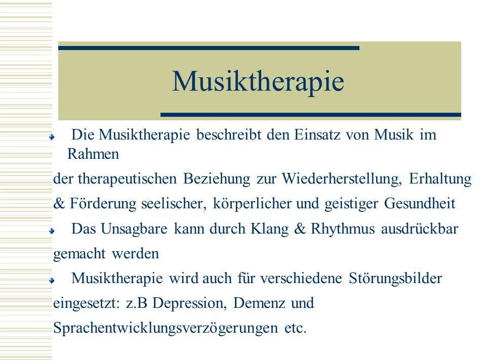Musiktherapie Die Musiktherapie beschreibt den Einsatz von Musik im Rahmen. der therapeutischen Beziehung zur Wiederherstellung, Erhaltung.